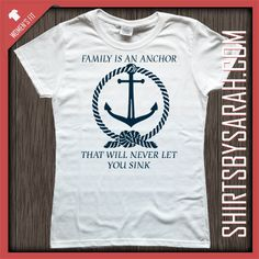 Family Is An Anchor Shirt : Cute Shirts - Shirts By Sarah - Custom Printed T-shirts
