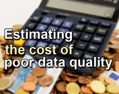 Estimating the cost of poor data quality in 5 steps