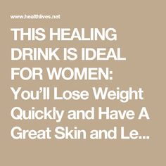 THIS HEALING DRINK IS IDEAL FOR WOMEN: You'll Lose Weight Quickly and Have A Great Skin and Less Cellulite!HealthLives.Net - Nutrition, Recipes, Diet, Fitness, Health Page 2