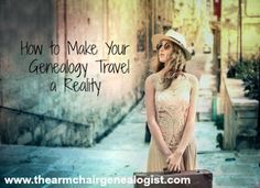 How to Make Your Genealogy Travel a Reality   The Armchair Genealogist