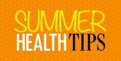 #HealthTips for #Summer:  1. Drink lots of Water 2. Eat Healthy foods 3. Protect Skin from sun 4. Exercise Regularly 5. Enjoy summer fruits and veggies