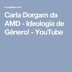 Carla Dorgam da AMD - Ideologia de Gênero! - YouTube