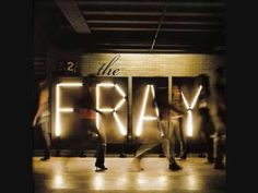 the fray, say when. one of my favorites.