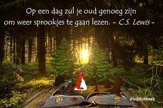 'Op een dag zul je oud genoeg zijn om weer sprookjes te gaan lezen' (C.S. Lewis). Boekquote 2015.