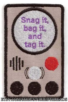 Hey, I found this really awesome Etsy listing at https://www.etsy.com/listing/128416887/snag-it-bag-it-and-tag-it-patch
