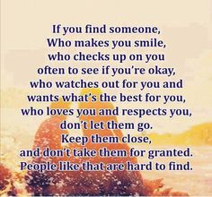 Be grateful to have that one who completely shows you care and love for everday. Ppl like that are rare don't take that for granted