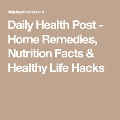 Daily Health Post - Home Remedies, Nutrition Facts & Healthy Life Hacks