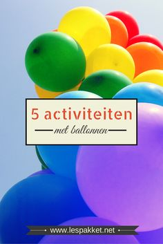 Waar een feest is, zie je ballonnen. Je kunt er leuke activiteiten mee doen, waar de kinderen ook nog eens iets van leren. Ik noem 5 activiteiten!