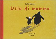 Amazon.it: Urlo di mamma - Jutta Bauer, D. Gamba - Libri
