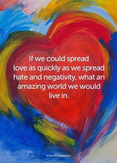 Spread love, love one another, love not hate, life goals