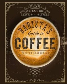 The Curious Barista's Guide to Coffee: Tristan Stephenson: 9781849755634: AmazonSmile: Books
