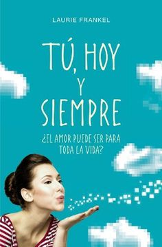 Tú, hoy y siempre: ¿El amor puede ser para toda la vida? (Spanish Edition), http://www.amazon.com/dp/B00CFQWKGO/ref=cm_sw_r_pi_awdm_mwa1wb1QKBDCJ