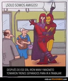 "bahahahahaha ""We're just friends!"" After that day, Iron Man and Magneto took separate trains to work"