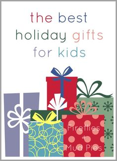 The Best Holiday Gifts for Kids - Fireflies and Mud Pies