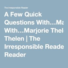 A Few Quick Questions With…Marjorie Thelen | The Irresponsible Reader