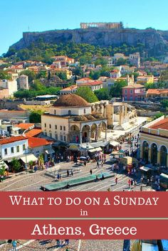 A Perfect Sunday in Athens: 10 Things to Do - Travel Greece Travel Europe