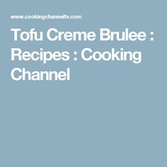 Tofu Creme Brulee : Recipes : Cooking Channel