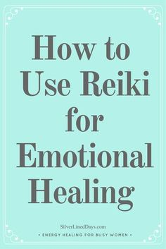 reiki emotional healing, emotional blocks, releasing blocks, emotional healing, how to let go, how to forgive, reiki energy, clear blocks, balance chakras