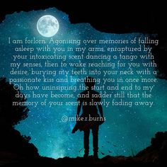 I am forlorn. Agonising over memories of falling asleep with you in my arms, enraptured by your intoxicating scent, dancing… Falling Asleep, Tango, How To Fall Asleep, Burns, Dancing, Poetry, Passion, Memories, Movie Posters