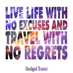 """""""Live life with no excuses and travel with no regrets"""" Budget Travel"""