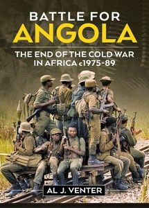 Battle For Angola: The End Of The Cold War In Africa c1975-89