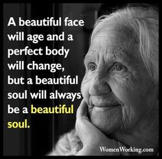Exactly, you will always be beautiful plus you're going to age like a fine wine, just gets better over time