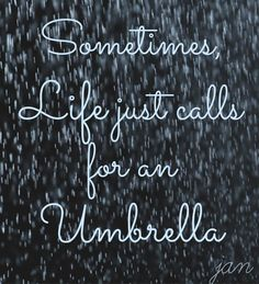 Sometimes, Life just calls for an Umbrella #inspiration #quotes #rain
