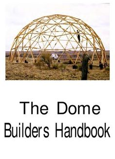 ISSUU - The dome builders handbook de Z-Waver Geodesic Dome Greenhouse, Geodesic Dome Homes, Geodesic Sphere, Indoor Greenhouse, Eco Construction, Dome Structure, Dome House, Natural Building, Earthship