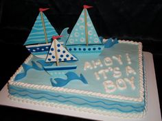 Ahoy! It's a Boy! - Thanks to all the CC'ers out there for their inspiration for this cake! 11x15 sheet cake with buttercream and gumpaste sailboats and waves!