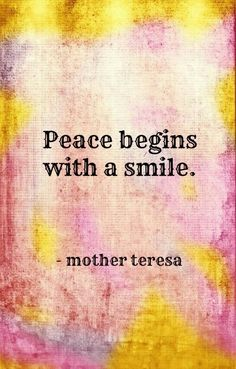 Happy Quotes : Peace Begins with a Smile - Mother Teresa Quote. - Hall Of Quotes Peace Quotes, Words Quotes, Wise Words, Quotes To Live By, Me Quotes, Happy Quotes, Happiness Quotes, Friend Quotes, Smiling Quotes