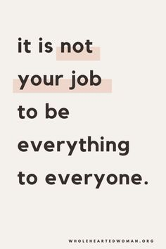 It is not your job to everything to everyone.