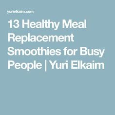 13 Healthy Meal Replacement Smoothies for Busy People | Yuri Elkaim