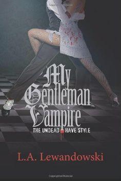 My Gentleman Vampire: The Undead Have Style (Volume 1) by L. A. Lewandowski. $7.99. Author: L. A. Lewandowski. Publisher: CreateSpace Independent Publishing Platform (November 18, 2012). Publication: November 18, 2012