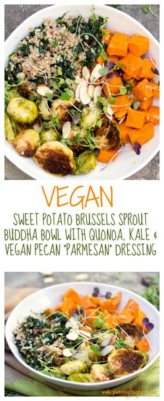 """This """"Buddha Bowl"""" recipe is the ultimate satisfying nutritious meal, a bountiful bowl of beautiful, healthy, delicious ingredients: roasted sweet potatoes and brussels sprouts,  kale, quinoa, and a luscious lemony dressing with amazing vegan pecan """"parmesan."""""""