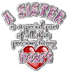 A Sister Is A Special Part Of All Thats Precious To My Heart