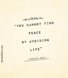"""You cannot find peace by avoiding life"" -Virginia Woolf -- don't avoid things that make you nervous, conquer your fears.  #Quote #VirginiaWoolf"