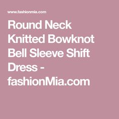 Round Neck Knitted Bowknot Bell Sleeve Shift Dress - fashionMia.com