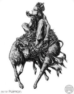 (9) PAIMON (Goetic demon) influences those born 28/03 - 09/06 - 21/08 - 02/11 - 14/01. He is a Great King, and obedient unto LUCIFER. There goeth before him a Host of Spirits with all sorts of Musical Instruments. He hath a great Voice, and roareth at his first coming. He can teach all Arts and Sciences and other secret things. He giveth Dignity and confirmeth the same. He is of the Order of Dominions. He hath under him 200 Legions, part are of the Order of Angels, and part of Powers.
