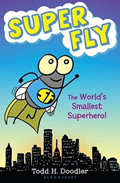 Super Fly: The World's Smallest Superhero! by Todd H. Doodler