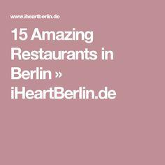 15 Amazing Restaurants in Berlin » iHeartBerlin.de