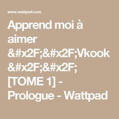 Apprend moi à aimer & [TOME - Prologue - Wattpad Bts Bg, Wattpad, Daddy, Math Equations, Reading, Reading Books, Fathers