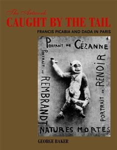 The Artwork Caught by the Tail: Francis Picabia and Dada in Paris (October Books) by George Baker. $18.45. Author: George Baker. Publisher: The MIT Press (September 3, 2010). Series - October Books. Publication: September 3, 2010