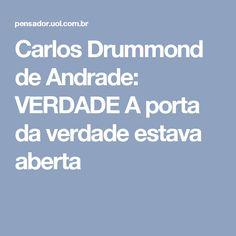 Carlos Drummond de Andrade: VERDADE A porta da verdade estava aberta
