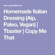 Homemade Italian Dressing (Aip, Paleo, Vegan) | Tbaxter | Copy Me That