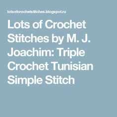 Lots of Crochet Stitches by M. J. Joachim: Triple Crochet Tunisian Simple Stitch