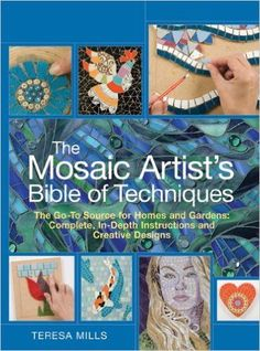 The Mosaic Artist's Bible of Techniques: The Go-To Source for Homes and Gardens: Complete, In-Depth Instructions and Creative Designs: Teresa Mills: 9781570764288: Amazon.com: Books