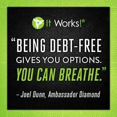 I have the perfect solution for you to become debt free! Click on my link below! Wrapmymind.myitworks.com