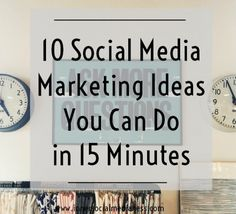 10 Social Media Marketing Ideas You Can Do in 15 Minutes