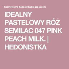 IDEALNY PASTELOWY RÓŻ SEMILAC 047 PINK PEACH MILK. | HEDONISTKA
