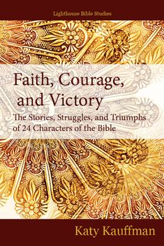"""Faith, Courage, and Victory"" by Katy Kauffman - What are the keys to walking in faith, courage, and victory? Scripture is filled with the stories of real people who became overcomers. They faced struggles, trials, and temptations. They battled fear, doubt, and formidable enemies. But their faith in God gave them the courage to do His will. Their stories give us timeless truths that help us to face our own spiritual battles and win."
